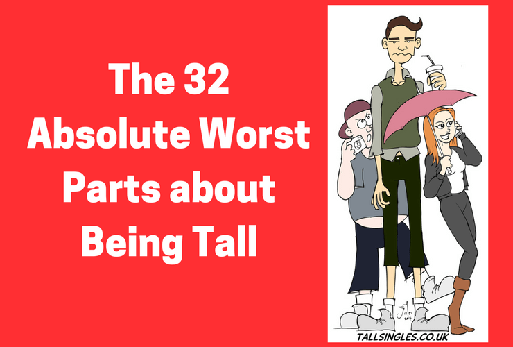 Tall people, Tall dating, Tall life, Tall Singles, Tallsingles.co.uk, The 32 Absolute Worst Parts about Being Tall